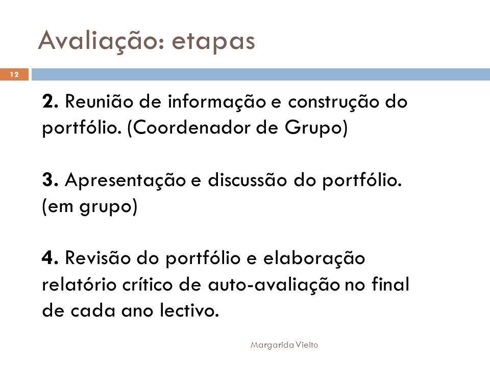 Avaliação: etapas 2. Reunião de informação e construção do portfólio. (Coordenador de Grupo) 3. Apresentação e discussão do portfólio. (em grupo) 4. R
