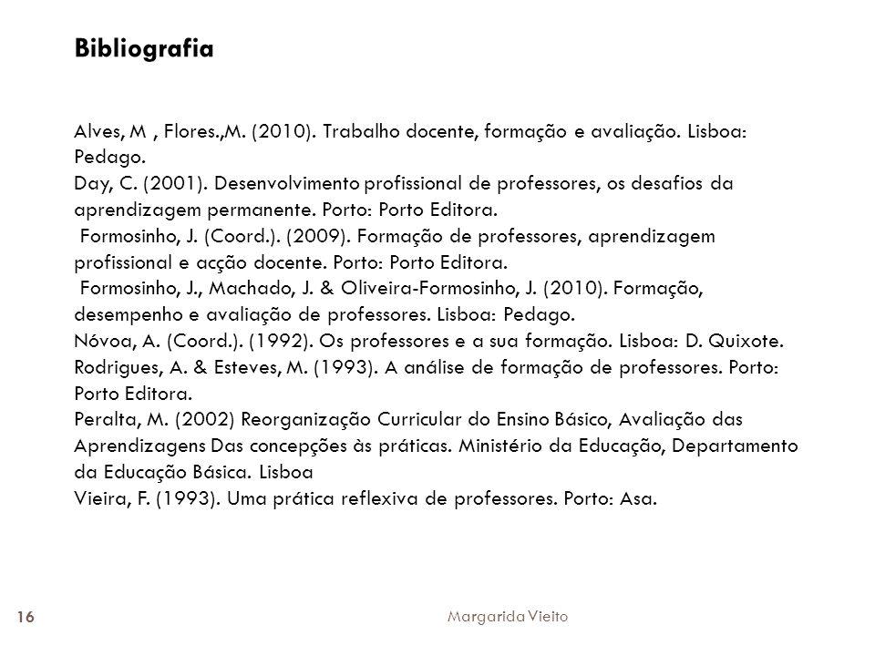 Bibliografia Alves, M, Flores.,M. (2010). Trabalho docente, formação e avaliação. Lisboa: Pedago. Day, C. (2001). Desenvolvimento profissional de prof