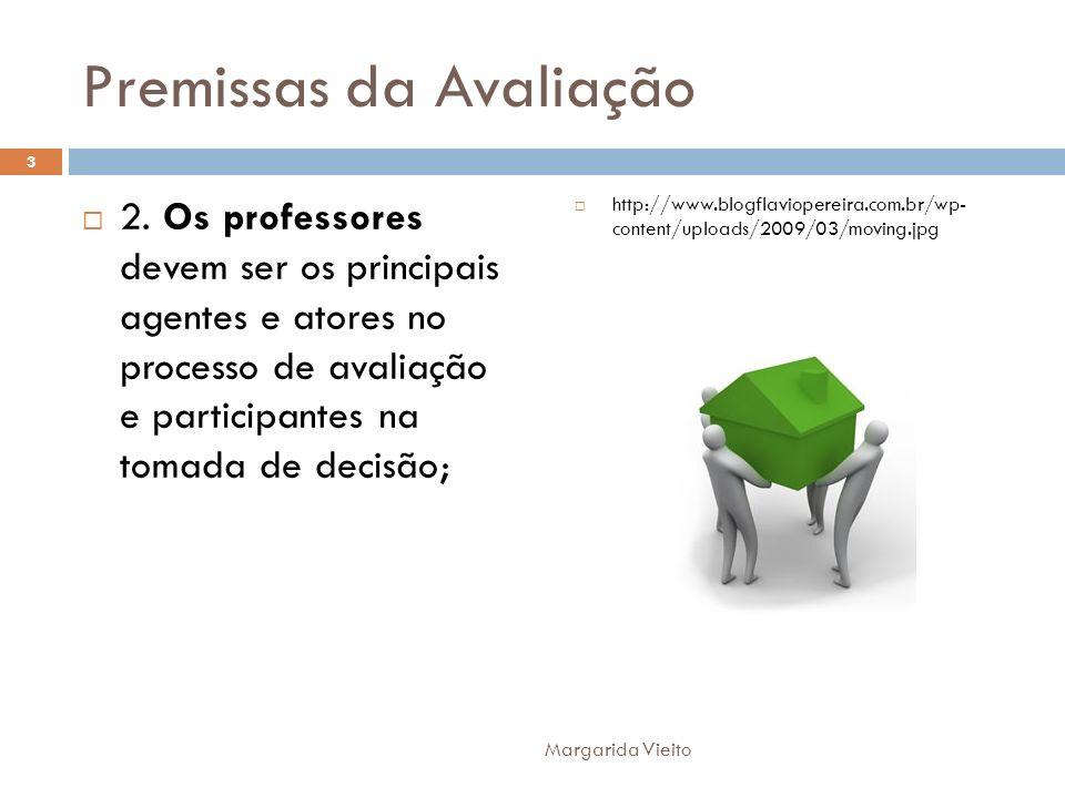 Premissas da Avaliação 2. Os professores devem ser os principais agentes e atores no processo de avaliação e participantes na tomada de decisão; http: