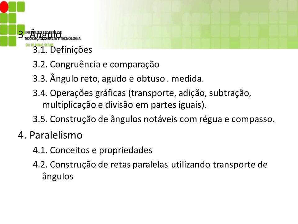 3. Ângulo 3.1. Definições 3.2. Congruência e comparação 3.3. Ângulo reto, agudo e obtuso. medida. 3.4. Operações gráficas (transporte, adição, subtraç