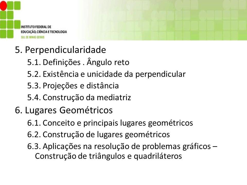 5. Perpendicularidade 5.1. Definições. Ângulo reto 5.2. Existência e unicidade da perpendicular 5.3. Projeções e distância 5.4. Construção da mediatri