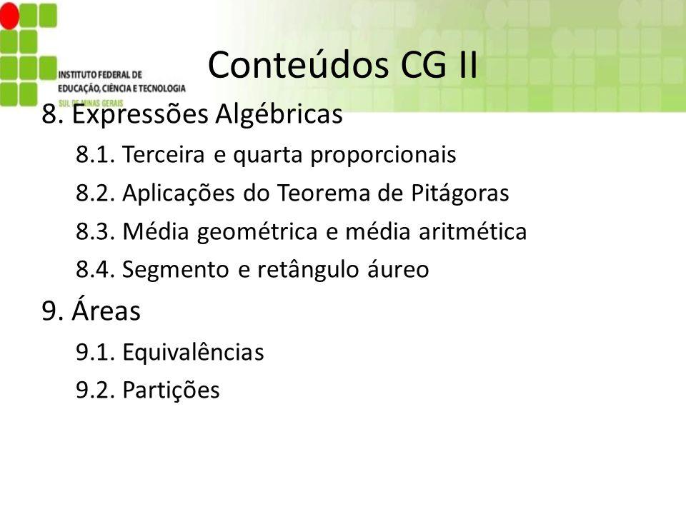 Conteúdos CG II 8. Expressões Algébricas 8.1. Terceira e quarta proporcionais 8.2. Aplicações do Teorema de Pitágoras 8.3. Média geométrica e média ar