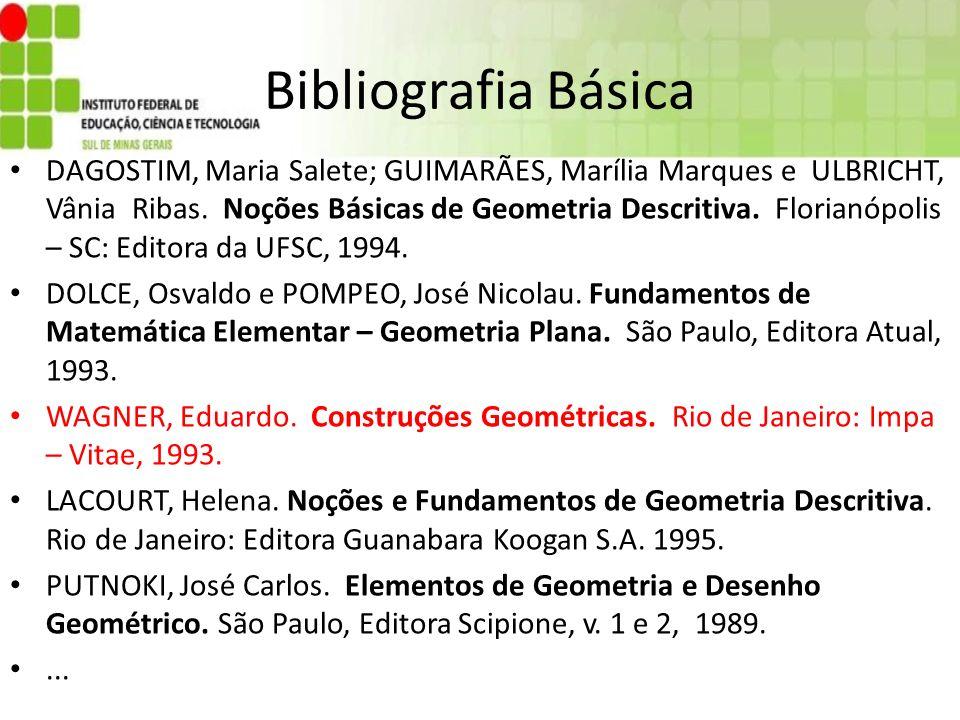 Bibliografia Básica DAGOSTIM, Maria Salete; GUIMARÃES, Marília Marques e ULBRICHT, Vânia Ribas. Noções Básicas de Geometria Descritiva. Florianópolis