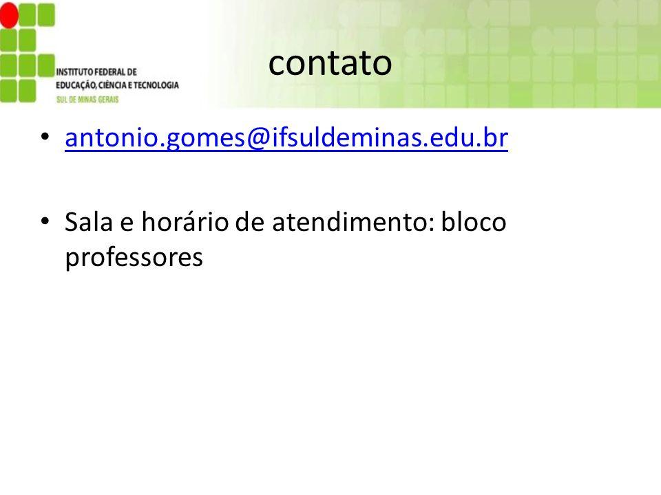 contato antonio.gomes@ifsuldeminas.edu.br Sala e horário de atendimento: bloco professores
