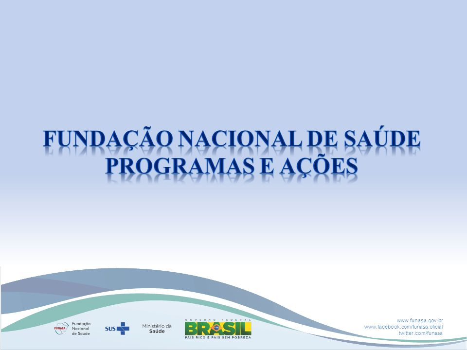 www.funasa.gov.br www.facebook.com/funasa.oficial twitter.com/funasa