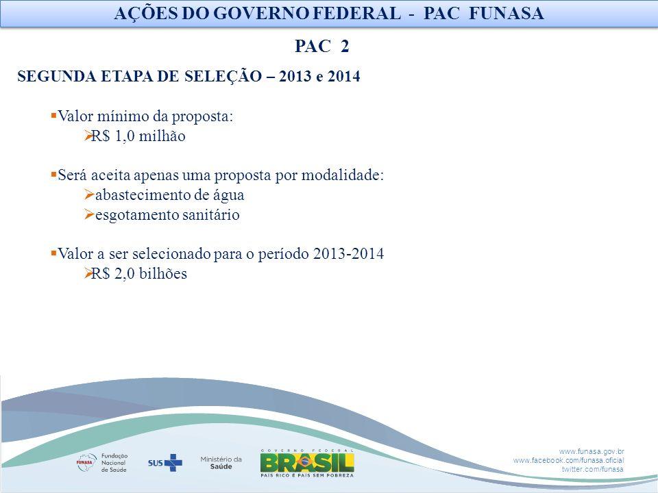 www.funasa.gov.br www.facebook.com/funasa.oficial twitter.com/funasa SEGUNDA ETAPA DE SELEÇÃO – 2013 e 2014 Valor mínimo da proposta: R$ 1,0 milhão Se
