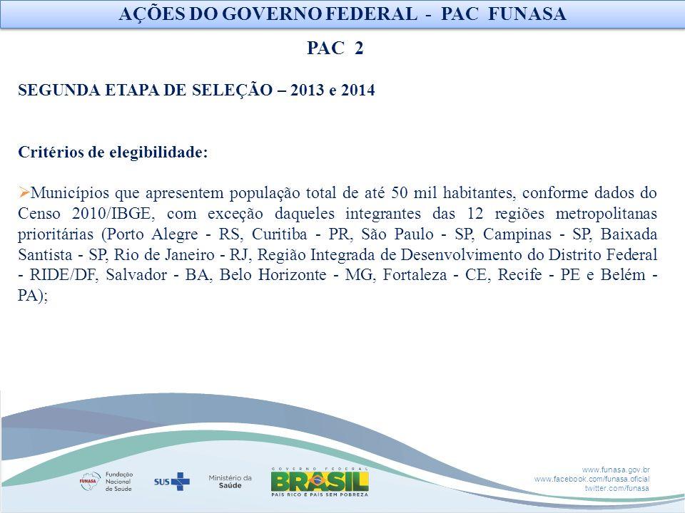 www.funasa.gov.br www.facebook.com/funasa.oficial twitter.com/funasa SEGUNDA ETAPA DE SELEÇÃO – 2013 e 2014 Critérios de elegibilidade: Municípios que