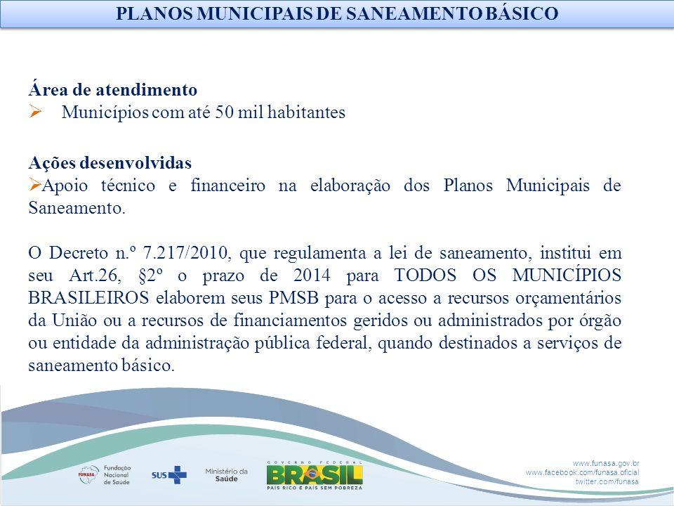 www.funasa.gov.br www.facebook.com/funasa.oficial twitter.com/funasa PLANOS MUNICIPAIS DE SANEAMENTO BÁSICO Área de atendimento Municípios com até 50