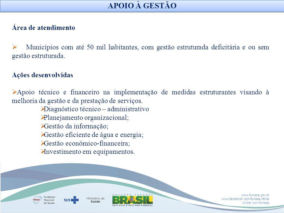 www.funasa.gov.br www.facebook.com/funasa.oficial twitter.com/funasa Área de atendimento Municípios com até 50 mil habitantes, com gestão estruturada
