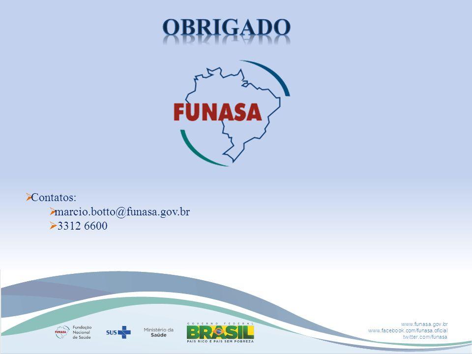 www.funasa.gov.br www.facebook.com/funasa.oficial twitter.com/funasa Contatos: marcio.botto@funasa.gov.br 3312 6600