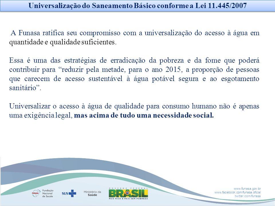 www.funasa.gov.br www.facebook.com/funasa.oficial twitter.com/funasa A Funasa ratifica seu compromisso com a universalização do acesso à água em quant