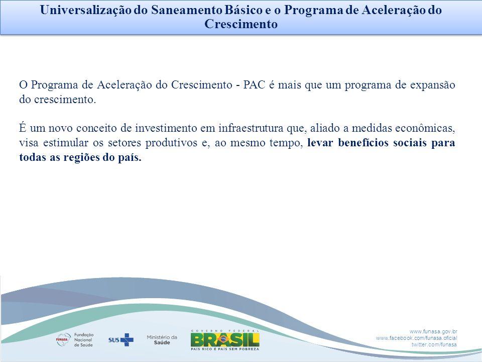 www.funasa.gov.br www.facebook.com/funasa.oficial twitter.com/funasa O Programa de Aceleração do Crescimento - PAC é mais que um programa de expansão