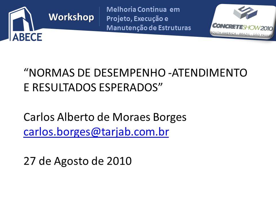 Melhoria Continua em Projeto, Execução e Manutenção de Estruturas Workshop NORMAS DE DESEMPENHO -ATENDIMENTO E RESULTADOS ESPERADOS Carlos Alberto de