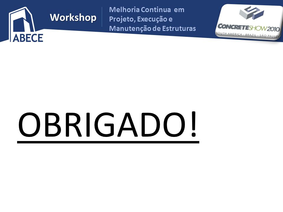 Melhoria Continua em Projeto, Execução e Manutenção de Estruturas Workshop OBRIGADO!