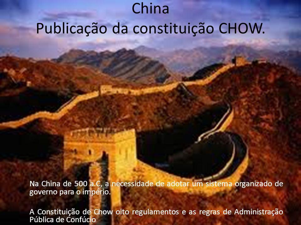 China Publicação da constituição CHOW. Na China de 500 a.C, a necessidade de adotar um sistema organizado de governo para o império. A Constituição de