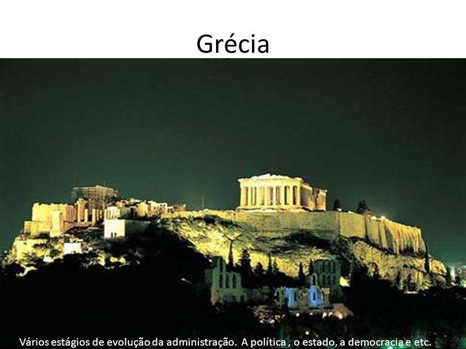 Grécia Vários estágios de evolução da administração. A política, o estado, a democracia e etc.