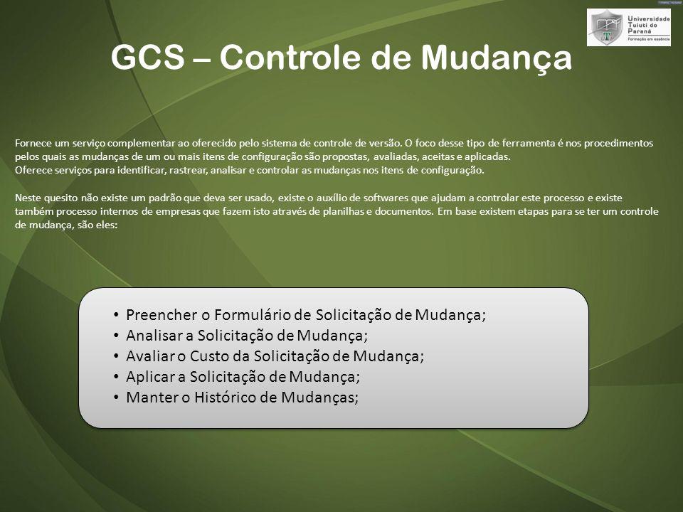 GCS – Controle de Mudança Fornece um serviço complementar ao oferecido pelo sistema de controle de versão.