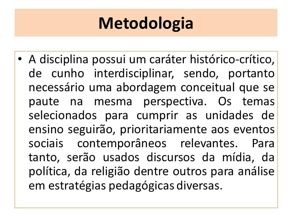 Metodologia A disciplina possui um caráter histórico-crítico, de cunho interdisciplinar, sendo, portanto necessário uma abordagem conceitual que se pa