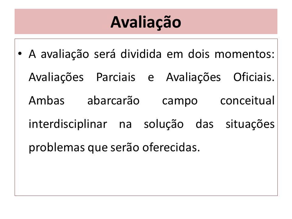 Avaliação A avaliação será dividida em dois momentos: Avaliações Parciais e Avaliações Oficiais. Ambas abarcarão campo conceitual interdisciplinar na