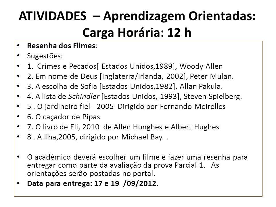 ATIVIDADES – Aprendizagem Orientadas: Carga Horária: 12 h Resenha dos Filmes: Sugestões: 1. Crimes e Pecados[ Estados Unidos,1989], Woody Allen 2. Em