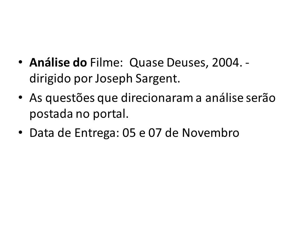 Análise do Filme: Quase Deuses, 2004. - dirigido por Joseph Sargent. As questões que direcionaram a análise serão postada no portal. Data de Entrega: