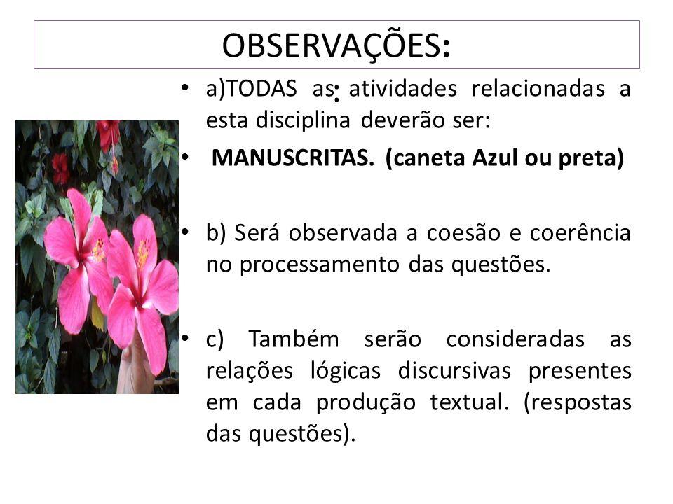 OBSERVAÇÕES: : a)TODAS as atividades relacionadas a esta disciplina deverão ser: MANUSCRITAS. (caneta Azul ou preta) b) Será observada a coesão e coer
