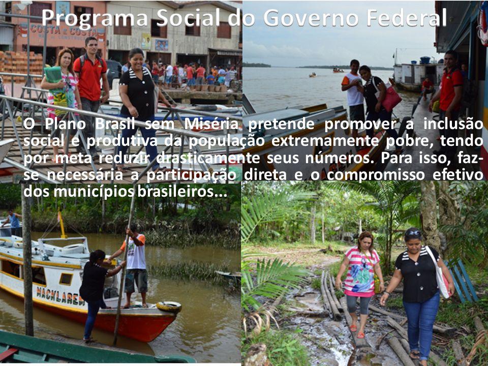 O Plano Brasil sem Miséria pretende promover a inclusão social e produtiva da população extremamente pobre, tendo por meta reduzir drasticamente seus
