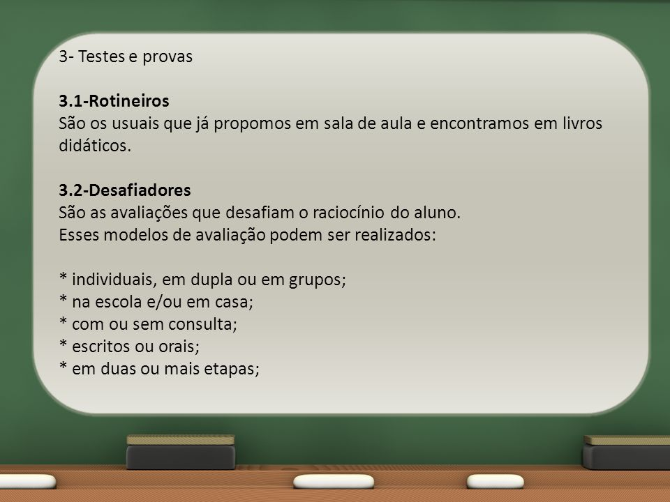 3- Testes e provas 3.1-Rotineiros São os usuais que já propomos em sala de aula e encontramos em livros didáticos. 3.2-Desafiadores São as avaliações