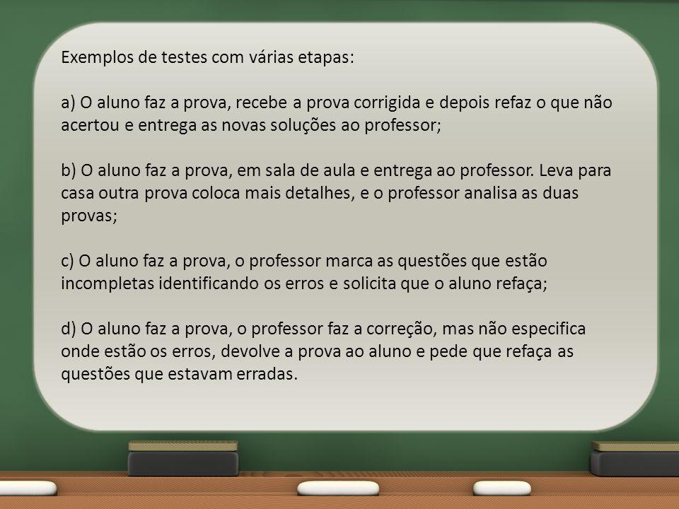 Exemplos de testes com várias etapas: a) O aluno faz a prova, recebe a prova corrigida e depois refaz o que não acertou e entrega as novas soluções ao