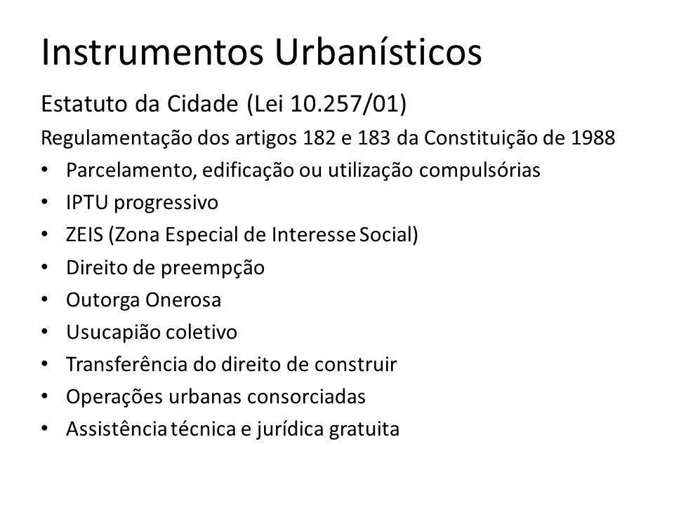 Estatuto da Cidade (Lei 10.257/01) Regulamentação dos artigos 182 e 183 da Constituição de 1988 Parcelamento, edificação ou utilização compulsórias IP