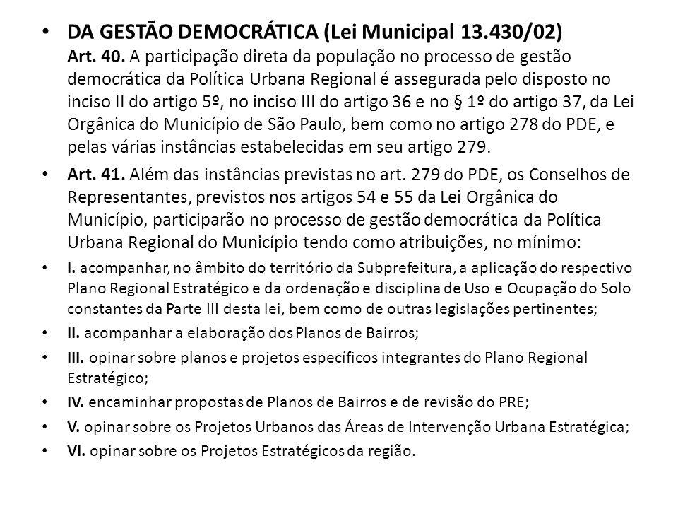 DA GESTÃO DEMOCRÁTICA (Lei Municipal 13.430/02) Art. 40. A participação direta da população no processo de gestão democrática da Política Urbana Regio