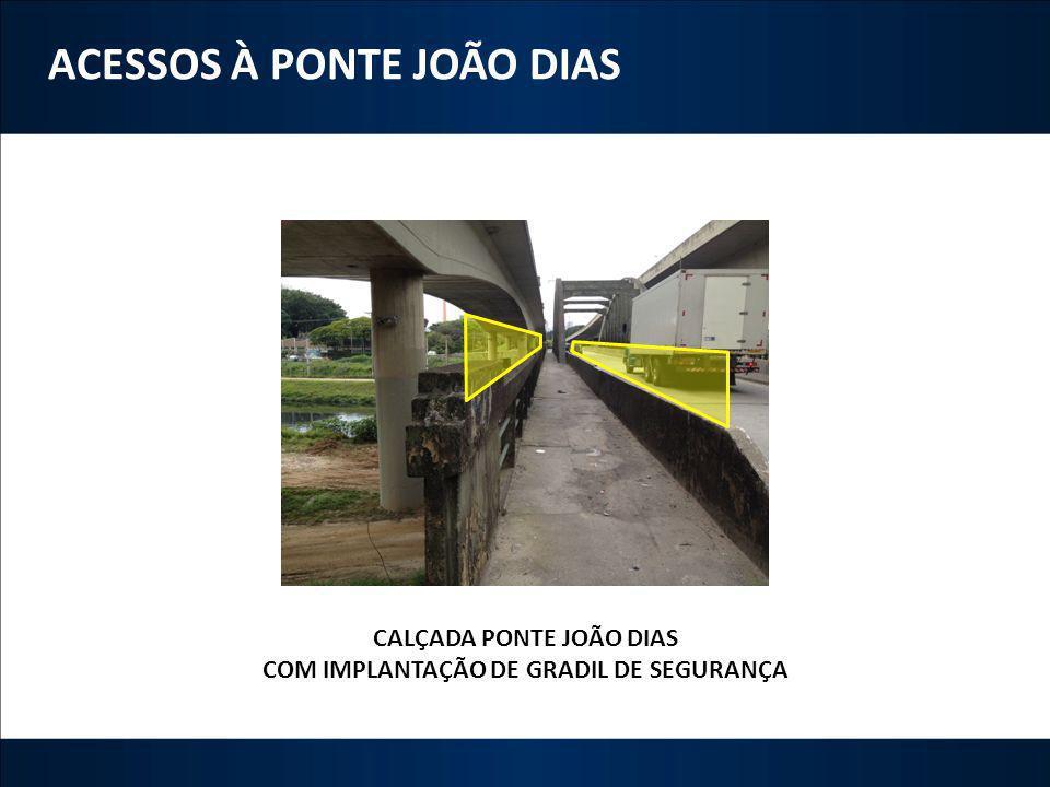 CALÇADA PONTE JOÃO DIAS COM IMPLANTAÇÃO DE GRADIL DE SEGURANÇA