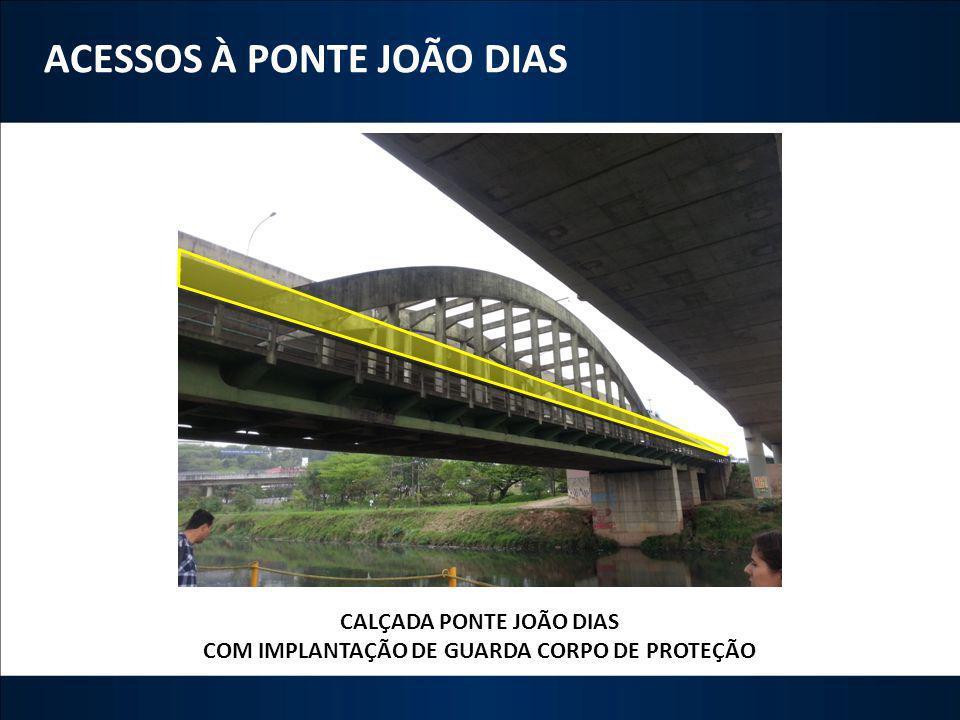 ACESSOS À PONTE JOÃO DIAS CALÇADA PONTE JOÃO DIAS COM IMPLANTAÇÃO DE GUARDA CORPO DE PROTEÇÃO