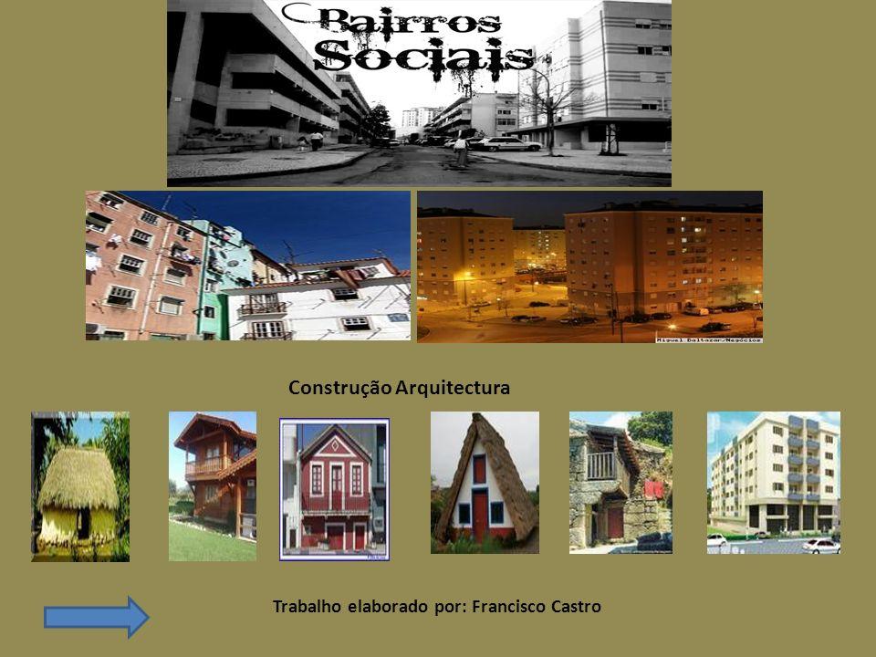 Construção Arquitectura Trabalho elaborado por: Francisco Castro