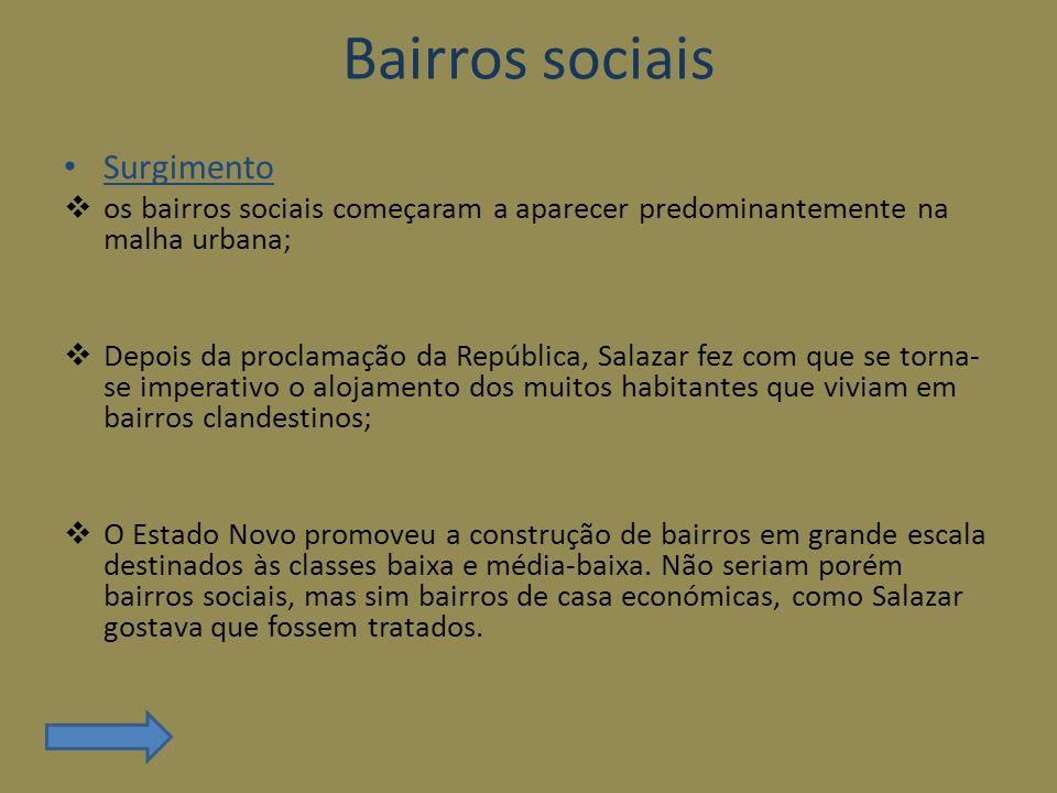 Bairros sociais Surgimento os bairros sociais começaram a aparecer predominantemente na malha urbana; Depois da proclamação da República, Salazar fez