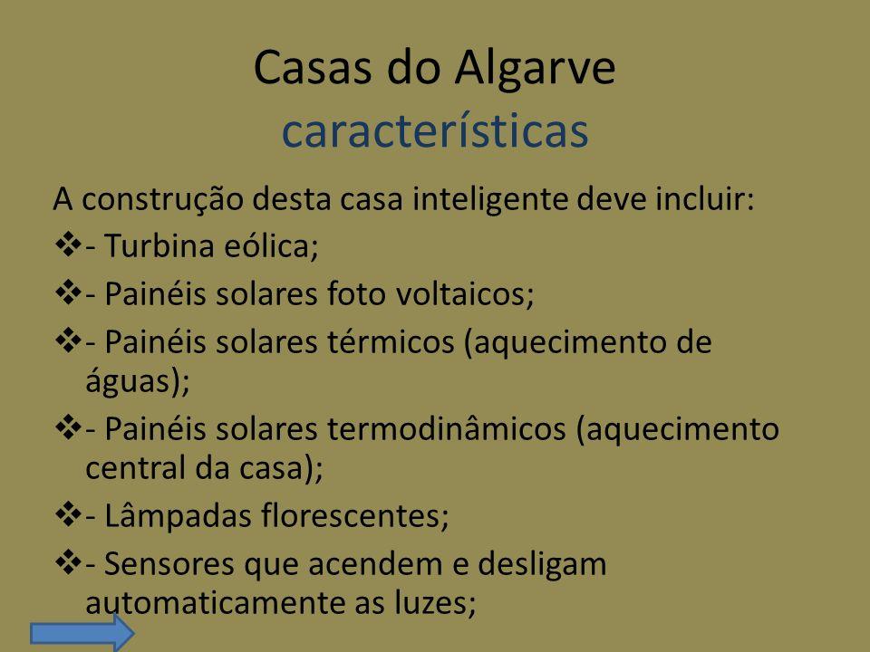 Casas do Algarve características A construção desta casa inteligente deve incluir: - Turbina eólica; - Painéis solares foto voltaicos; - Painéis solar