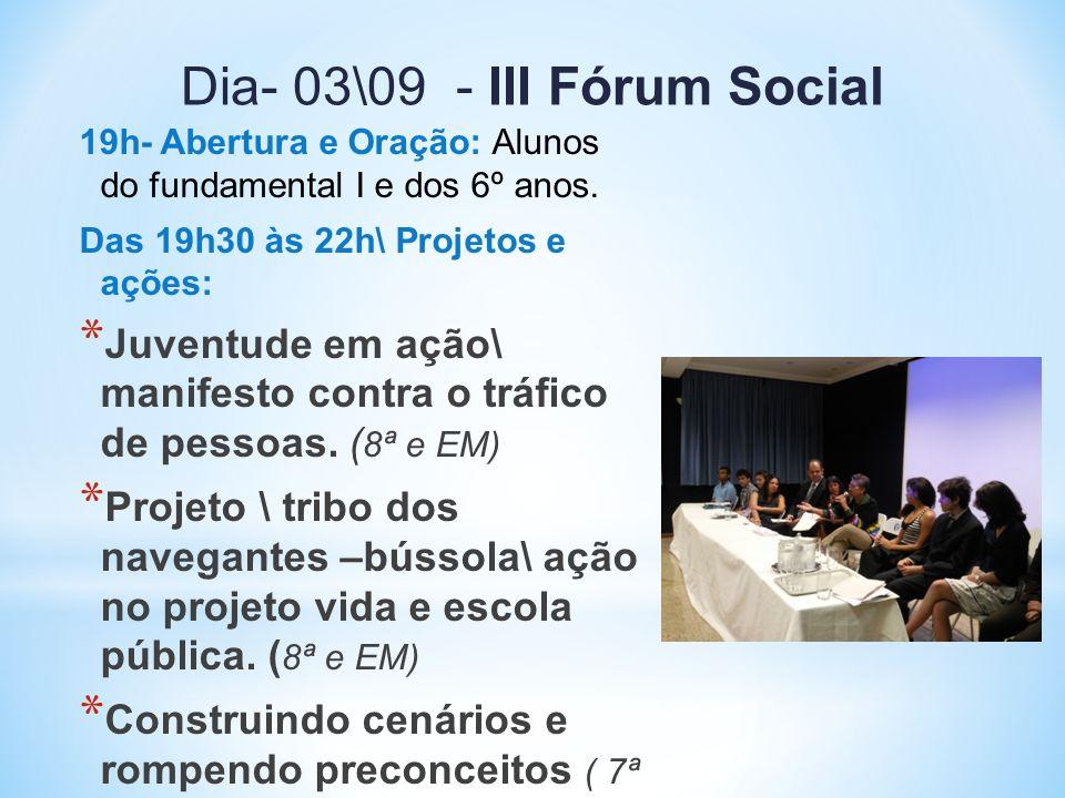 Dia- 03\09 - III Fórum Social 19h- Abertura e Oração: Alunos do fundamental I e dos 6º anos. Das 19h30 às 22h\ Projetos e ações: * Juventude em ação\