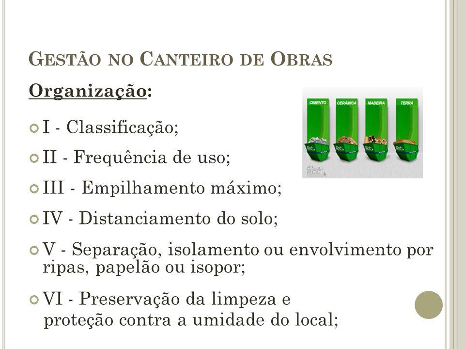 G ESTÃO NO C ANTEIRO DE O BRAS Organização: I - Classificação; II - Frequência de uso; III - Empilhamento máximo; IV - Distanciamento do solo; V - Sep