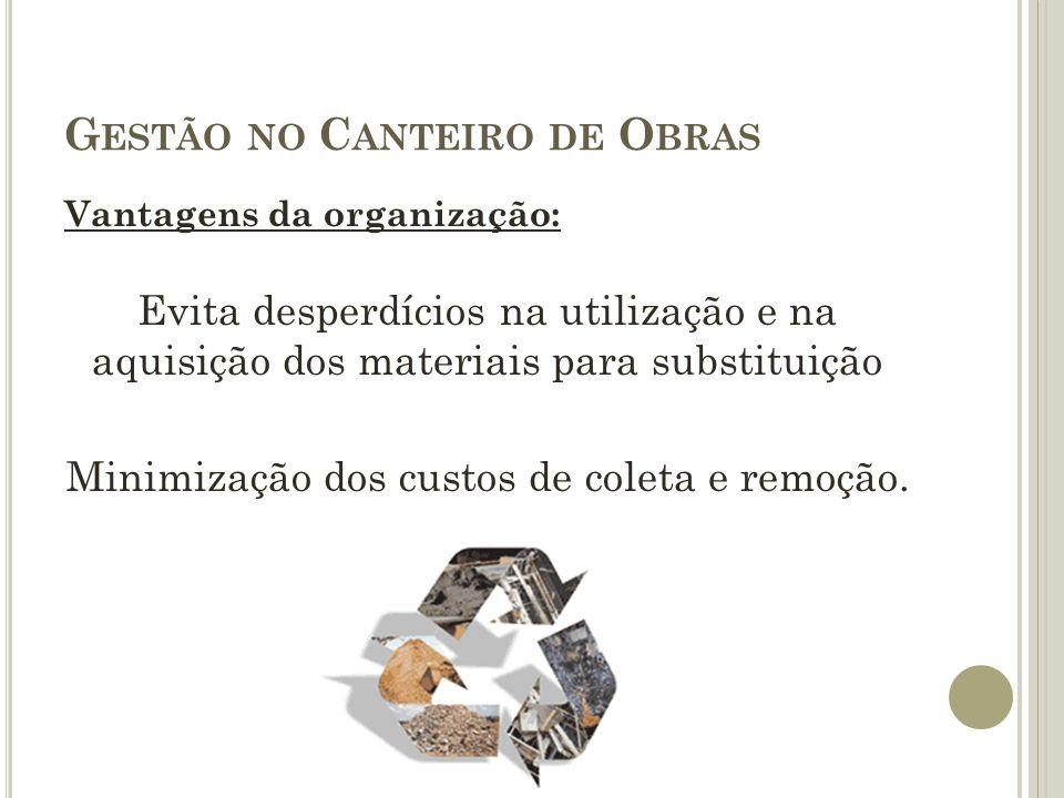 G ESTÃO NO C ANTEIRO DE O BRAS Vantagens da organização: Evita desperdícios na utilização e na aquisição dos materiais para substituição Minimização d