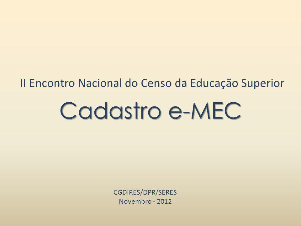 Cadastro e-MEC Cadastro de Instituições e Cursos da Educação Superior no Sistema Federal de Educação...base de dados oficial e única de informações relativas às instituições e cursos de educação superior, mantido pelo MEC.