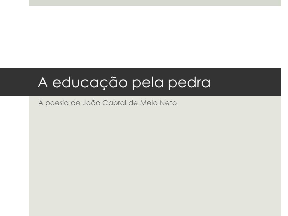 A educação pela pedra A poesia de João Cabral de Melo Neto