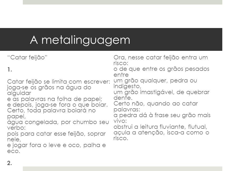 A metalinguagem Catar feijão 1. Catar feijão se limita com escrever: joga-se os grãos na água do alguidar e as palavras na folha de papel; e depois, j