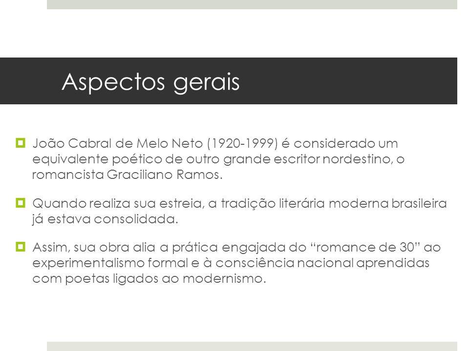Aspectos gerais A obra inicial de João Cabral revelam forte impregnação do surrealismo, mas logo ele abandona esse caminho para investir na construção de uma poesia, seca, racional e objetiva, longe da espontaneidade que caracterizou os modernistas.