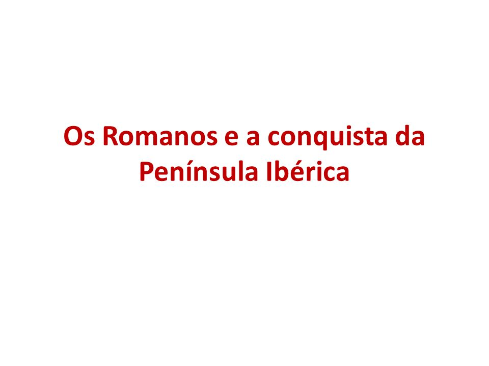 Os Romanos e a conquista da Península Ibérica
