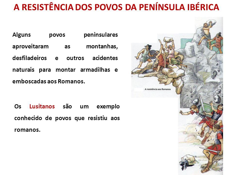 A RESISTÊNCIA DOS POVOS DA PENÍNSULA IBÉRICA Alguns povos peninsulares aproveitaram as montanhas, desfiladeiros e outros acidentes naturais para monta
