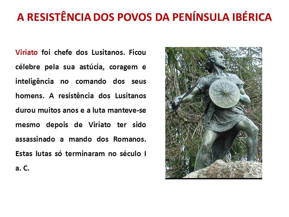 Viriato foi chefe dos Lusitanos. Ficou célebre pela sua astúcia, coragem e inteligência no comando dos seus homens. A resistência dos Lusitanos durou