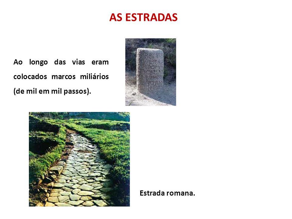 Ao longo das vias eram colocados marcos miliários (de mil em mil passos). AS ESTRADAS Estrada romana.