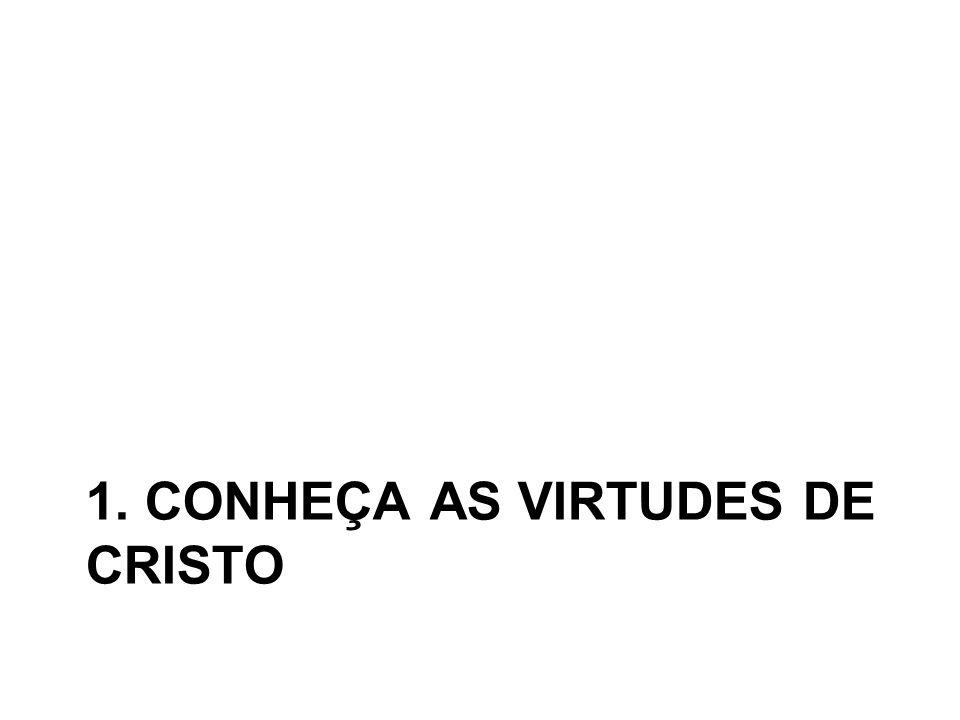 1. CONHEÇA AS VIRTUDES DE CRISTO