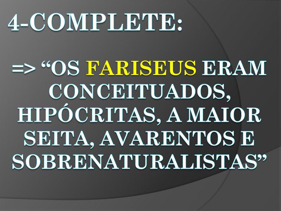 A) CÉTICOS E MATERIALISTAS B) CONSERVADORES C) POBRES E HUMILDES D) ACEITAVAM A RESSURREIÇÃO