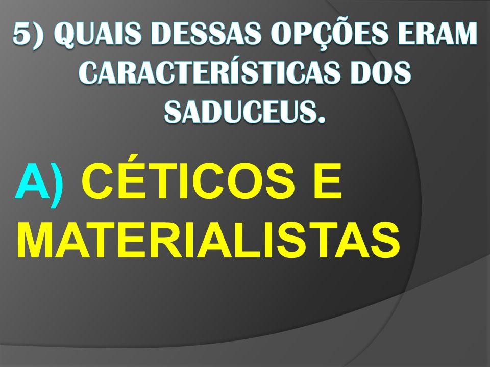 A) CÉTICOS E MATERIALISTAS